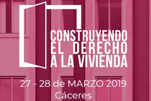 Congreso Construyendo el Derecho a la Vivienda (Junta de Extremadura). @ Centro Cultural San Francisco.
